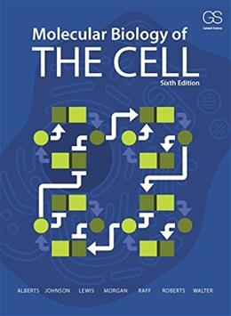 Molecular Biology of the Cell, by Alberts, 6th Edtion 9780815345244