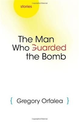 The Man Who Guarded the Bomb: Stories 1 9780815609773