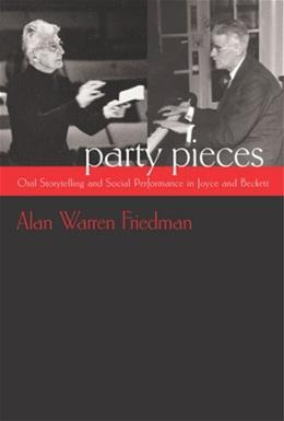 Party Pieces: Oral Storytelling and Social Performance in Joyce and Beckett (Irish Studies) 9780815631484