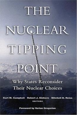Nuclear Tipping Point: Why States Reconsider Their Nuclear Choices, by Campbell 9780815713319
