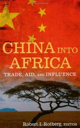 China into Africa: Trade, Aid, and Influence, by Rotberg 9780815775614