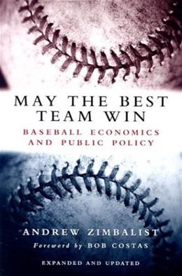 May the Best Team Win: Baseball Economics and Public Policy 9780815797296