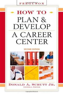 How to Plan and Develop a Career Center, by Schutt, 2nd Edition 9780816071357