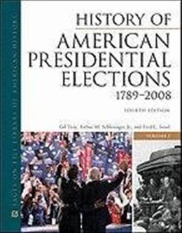 History of American Presidential Elections, 1789-2008, by Schlesinger, 4th Ediiton, 3-Volume Set 9780816082209