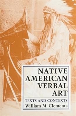 Native American Verbal Art: Texts and Contexts, by Clements 9780816516582