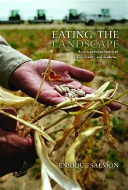 Eating the Landscape: American Indian Stories of Food, Identity, and Resilience, by Salmon 9780816530113