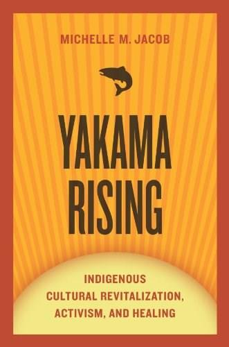 Yakama Rising: Indigenous Cultural Revitalization, Activism, and Healing, by Jacob, 2nd Edition 9780816531196