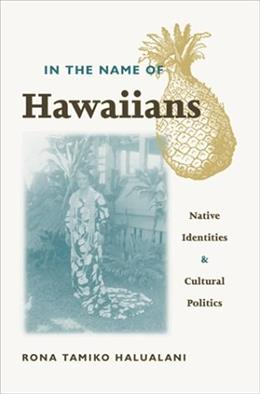 In The Name Of Hawaiians: Native Identities and Cultural Politics 1 9780816637270