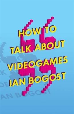 How to Talk about Videogames (Electronic Mediations) 9780816699124