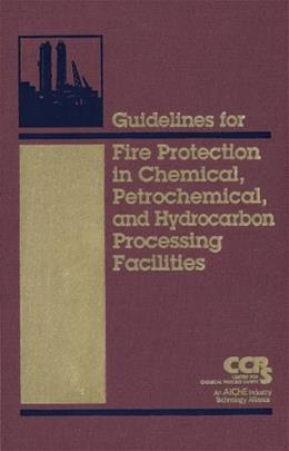 Guidelines for Fire Protection in Chemical, Petrochemical, and Hydrocarbon Processing Facilities, by Center for Chemical Process Safety BK w/CD 9780816908981