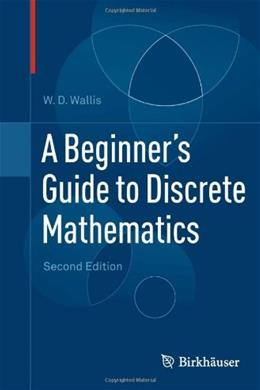 Beginners Guide to Discrete Mathematics, by Wallis, 2nd Edition 9780817682859