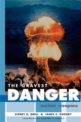 The Gravest Danger: Nuclear Weapons (HOOVER INST PRESS PUBLICATION) 9780817944728