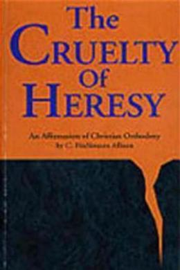 Cruelty of Heresy: An Affirmation of Christian Orthodoxy, by Allison 9780819215130