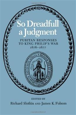 So Dreadfull a Judgment: Puritan Responses to King Philip