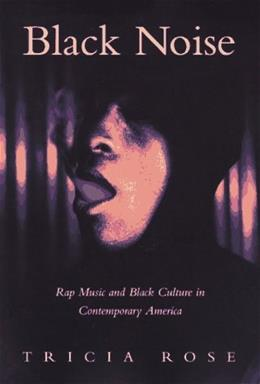 Black Noise: Rap Music and Black Culture in Contemporary America, by Rose 9780819562753