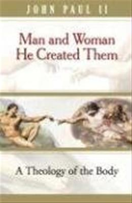 Man and Woman He Created Them: A Theology Of The Body, by Paul 9780819874214