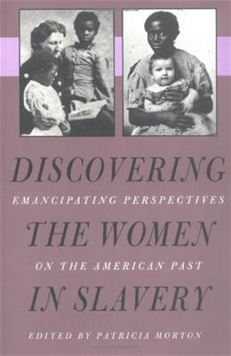 Discovering the Women in Slavery: Emancipating Perspectives on the American Past 9780820317571