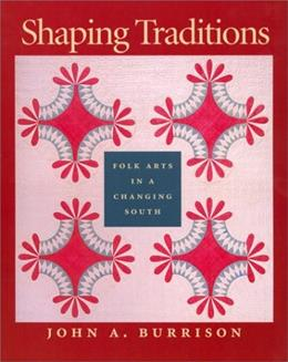 Shaping Traditions: Folk Arts in a Changing South, by Hull 9780820321509