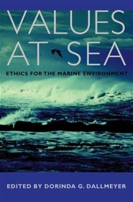 Values at Sea: Ethics for the Marine Environment 9780820324708