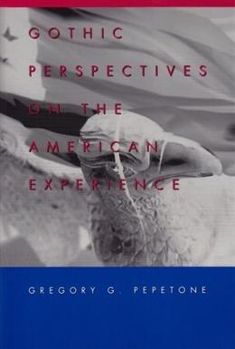 Gothic Perspectives on the American Experience, by Pepetone, 2nd Edition 9780820457635