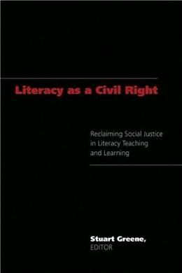 Literacy As A Civil Right: Reclaiming Social Justice in Literacy Teaching and Learning, by Greene 9780820488684