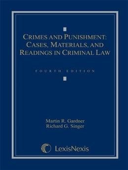 Crimes and Punishment: Cases, Materials, and Readings in Criminal Law, by Gardner, 4th Edition 9780820562063