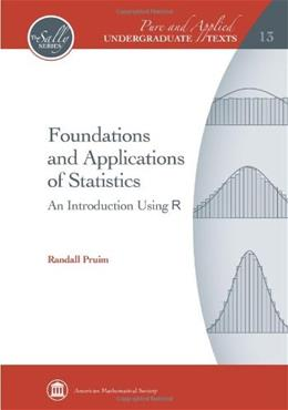 Foundations and Applications of Statistics: An Introduction Using R, by Pruim 9780821852330