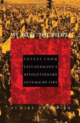 We Were the People : Voices from East Germanys Revolutionary Autumn of 1989 UNABRIDGED 9780822312949
