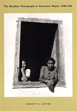 The Brazilian Photographs of Genevieve Naylor, 1940-1942 9780822321897