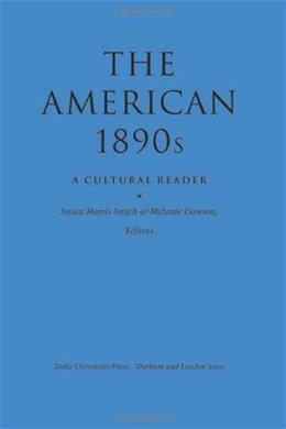 American 1890s: A Cultural Reader, by Smith 9780822325123