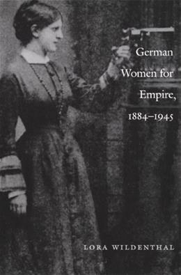 German Women for Empire, 1884-1945, by Wildenthal 9780822328193
