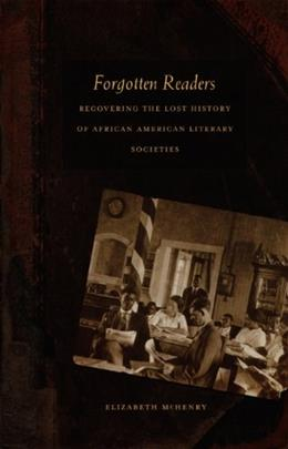Forgotten Readers: Recovering the Lost History of African American Literary Societies, by McHenry 9780822329954