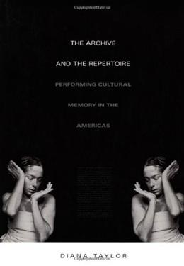 The Archive and the Repertoire: Performing Cultural Memory in the Americas (a John Hope Franklin Center Book) Second Pri 9780822331230