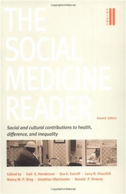 Social Medicine Reader, by Henderson, 2nd Edition, Volume 2: Social and Cultural Contributions to Health, Difference, and Inequality 9780822335931