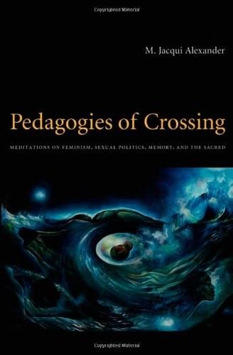 Pedagogies of Crossing: Meditations on Feminism, Sexual Politics, Memory, and the Sacred, by Alexander 9780822336457
