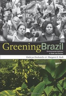 Greening Brazil: Environmental Activism in State and Society, by Hochstetler 9780822340317