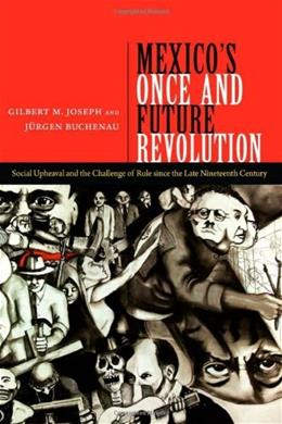 Mexicos Once and Future Revolution: Social Upheaval and the Challenge of Rule since..., by Joseph 9780822355328