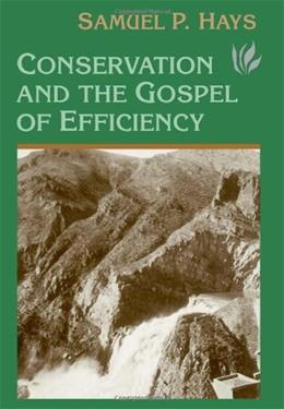 Conservation and the Gospel of Efficiency: The Progressive Conservation Movement, 1890-1920, by Hays 9780822957027