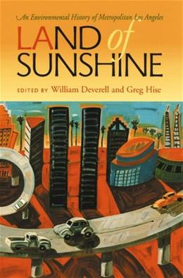 Land of Sunshine: An Environmental History of Metropolitan Los Angeles, by Deverell 9780822959397