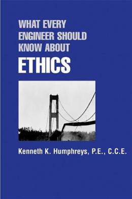 What Every Engineer Should Know About Ethics, by King, Volume 35 9780824782085