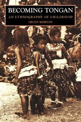 Becoming Tongan: An Ethnography of Childhood, by Morton 9780824817954