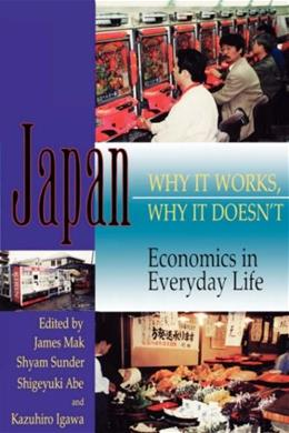 Japan: Why It Works, Why It Doesnt : Economics in Everyday Life (Latitude 20 Books) 9780824819675