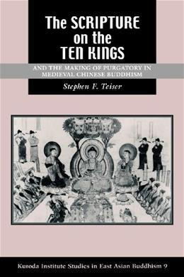 Scripture on the 10 Kings and the Making of Purgatory in Medieval Chinese Buddhism, by Teiser 9780824827762