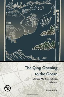 Qing Opening to the Ocean: Chinese Maritime Policies, 1684-1757, by Zhao 9780824836436