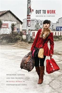 Out to Work: Migration, Gender, and the Changing Lives of Rural Women in Contemporary China 9780824840983