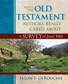 What the Old Testament Authors Really Cared About: A Survey of Jesus Bible, by DeRouchie 9780825425912