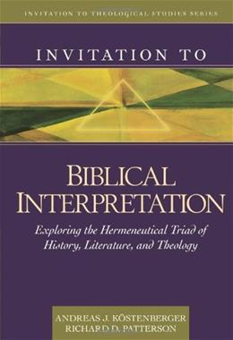Invitation to Biblical Interpretation: Exploring the Hermeneutical Triad of History, Literature, and Theology, by Köstenberger 9780825430473