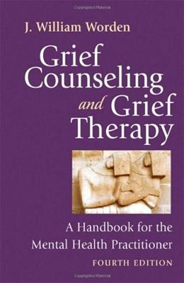 Grief Counseling and Grief Therapy: A Handbook for the Mental Health Practitioner, by Worden, 4th Edition 9780826101204
