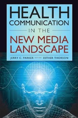 Health Communication in the New Media Landscape, by Parker 9780826101228