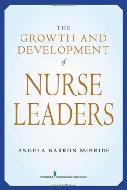 Growth and Development of Nurse Leaders, by McBride 9780826102416